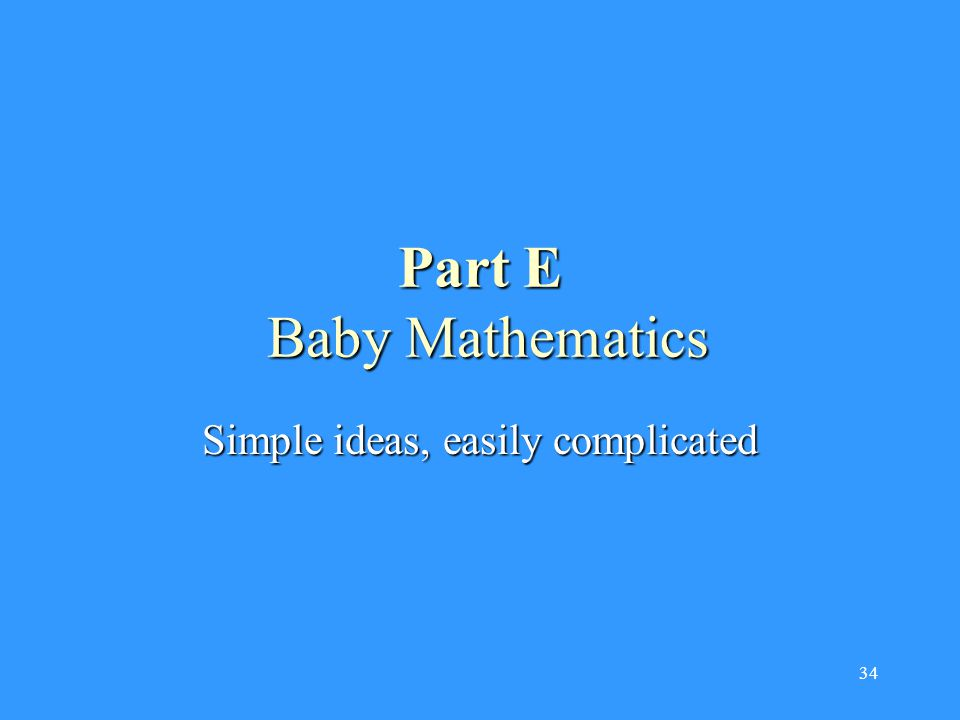 34 Part E Baby Mathematics Simple ideas, easily complicated