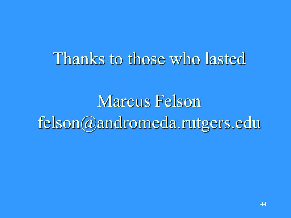 44 Thanks to those who lasted Marcus Felson felson@andromeda.rutgers.edu