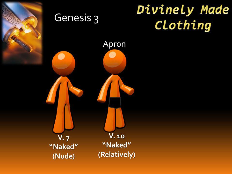 Genesis 3 V. 7 Naked (Nude) V. 10 Naked (Relatively) Apron