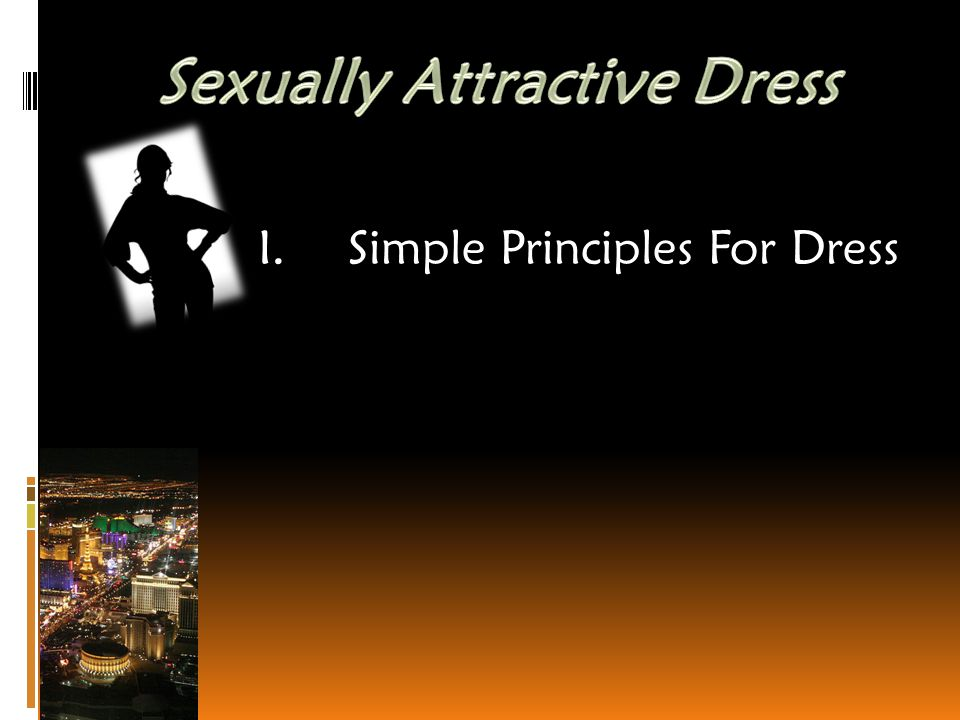 I.Simple Principles For Dress A.Divinely Made Clothing B.Nakedness is Not to be Seen (Except by Mate) C.Men are More Visually Stimulated Than Women D.Modest E.Shame 1 Timothy 2:9-10 9 In like manner also, that women adorn themselves in modest apparel, with shamefacedness and sobriety; not with broided hair, or gold, or pearls, or costly array; 10 But (which becometh women professing godliness) with good works.