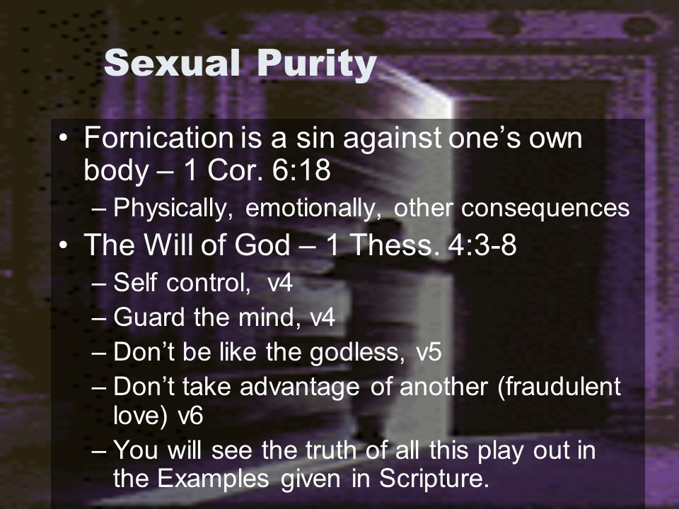 Sexual Purity Fornication is a sin against one's own body – 1 Cor.