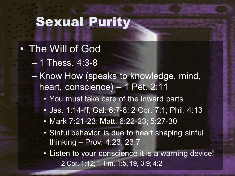 Sexual Purity The Will of God –1 Thess.4:3-8 –The battle must be won in the mind.