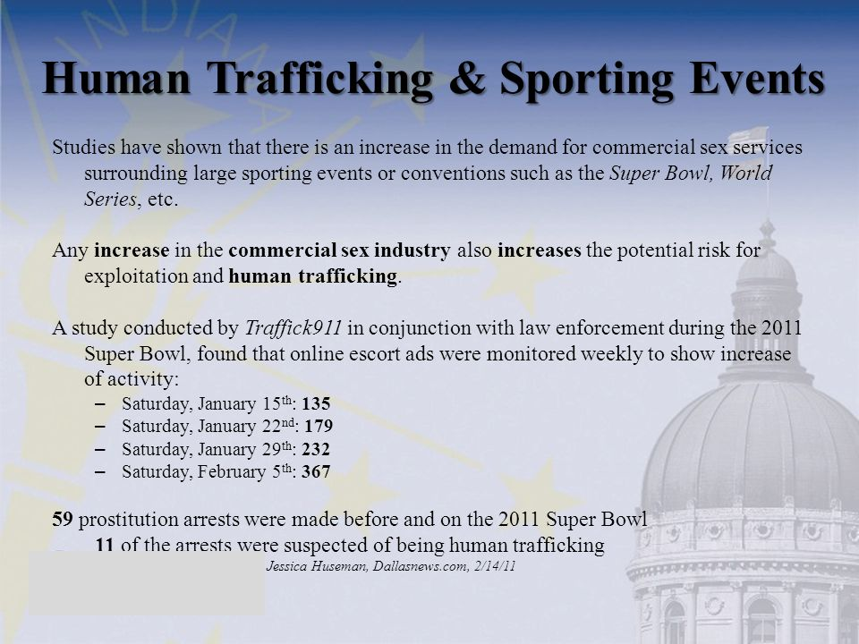 Human Trafficking & Sporting Events Studies have shown that there is an increase in the demand for commercial sex services surrounding large sporting events or conventions such as the Super Bowl, World Series, etc.