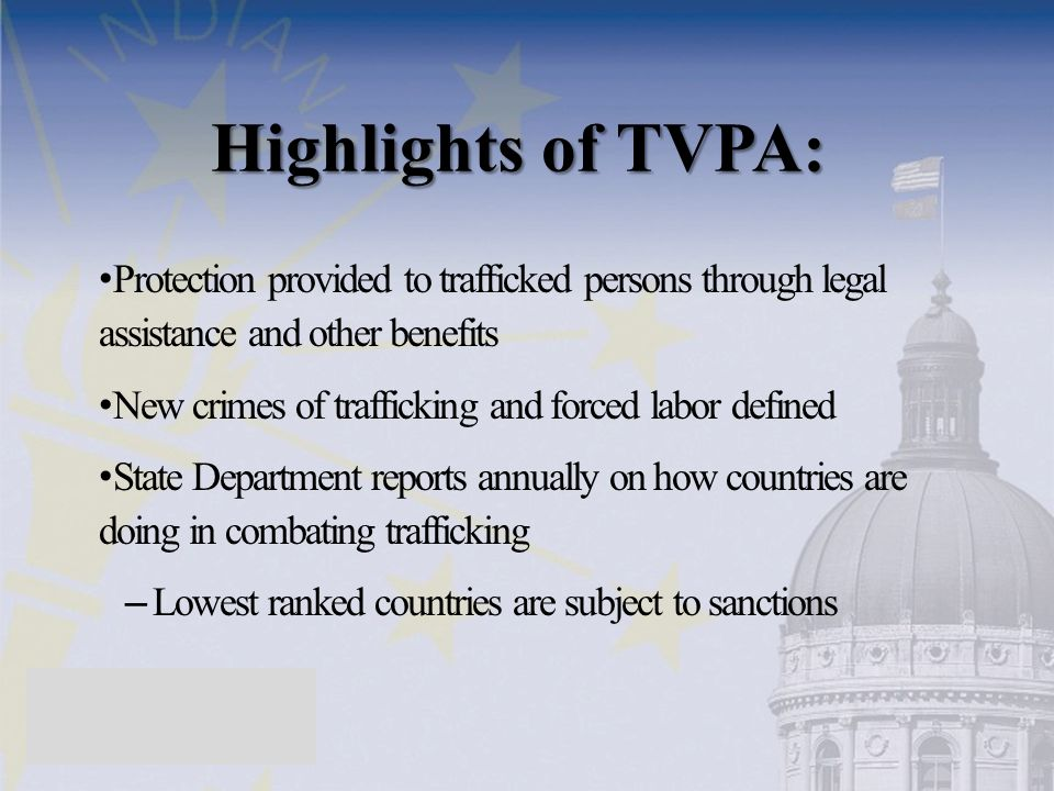 Highlights of TVPA: Protection provided to trafficked persons through legal assistance and other benefits New crimes of trafficking and forced labor d
