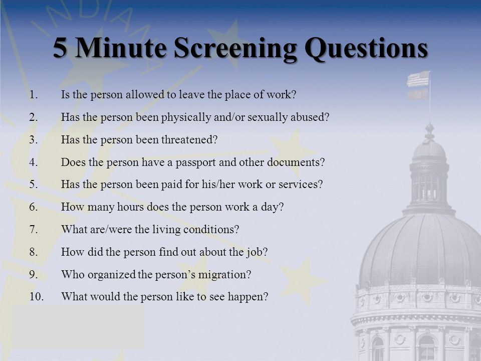 5 Minute Screening Questions 1.Is the person allowed to leave the place of work.