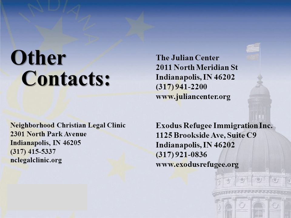 Other Contacts: Neighborhood Christian Legal Clinic 2301 North Park Avenue Indianapolis, IN 46205 (317) 415-5337  nclegalclinic.org The Julian Center
