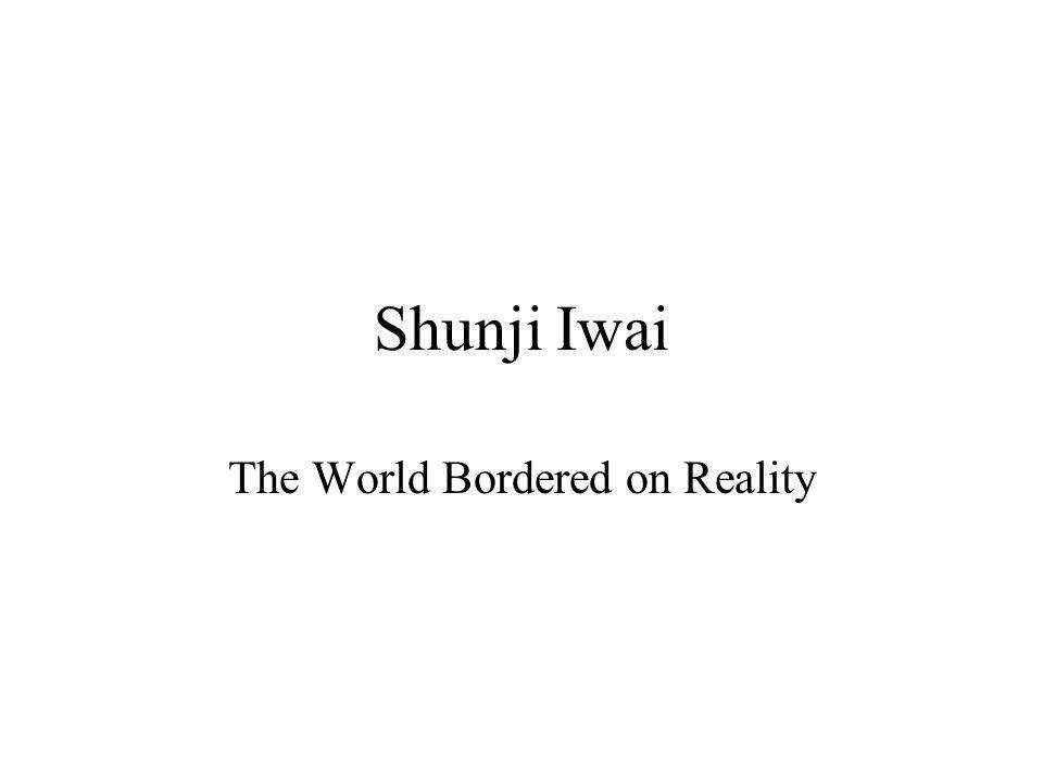 Shunji Iwai The World Bordered on Reality