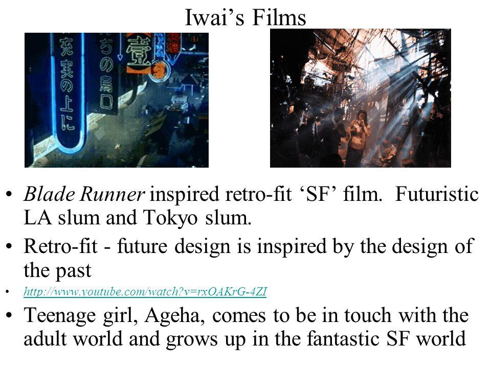Iwai's Films Blade Runner inspired retro-fit 'SF' film. Futuristic LA slum and Tokyo slum. Retro-fit - future design is inspired by the design of the