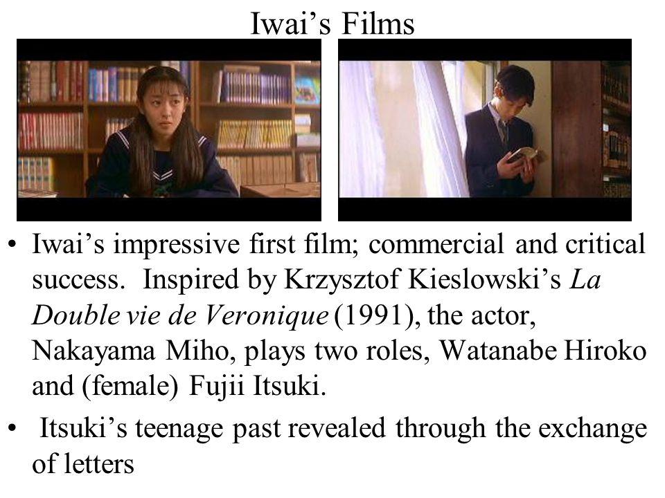 Iwai's Films Iwai's impressive first film; commercial and critical success. Inspired by Krzysztof Kieslowski's La Double vie de Veronique (1991), the