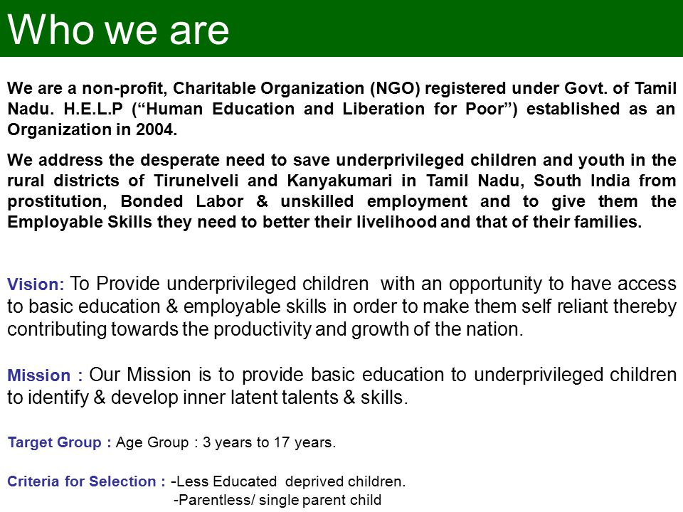 Who we are We are a non-profit, Charitable Organization (NGO) registered under Govt.