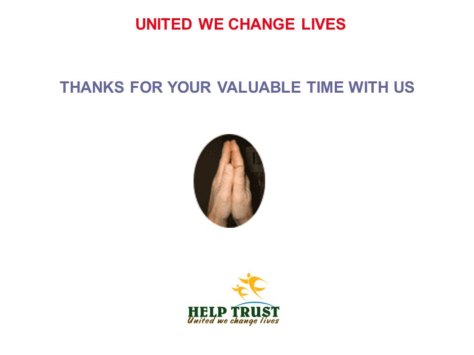 UNITED WE CHANGE LIVES THANKS FOR YOUR VALUABLE TIME WITH US