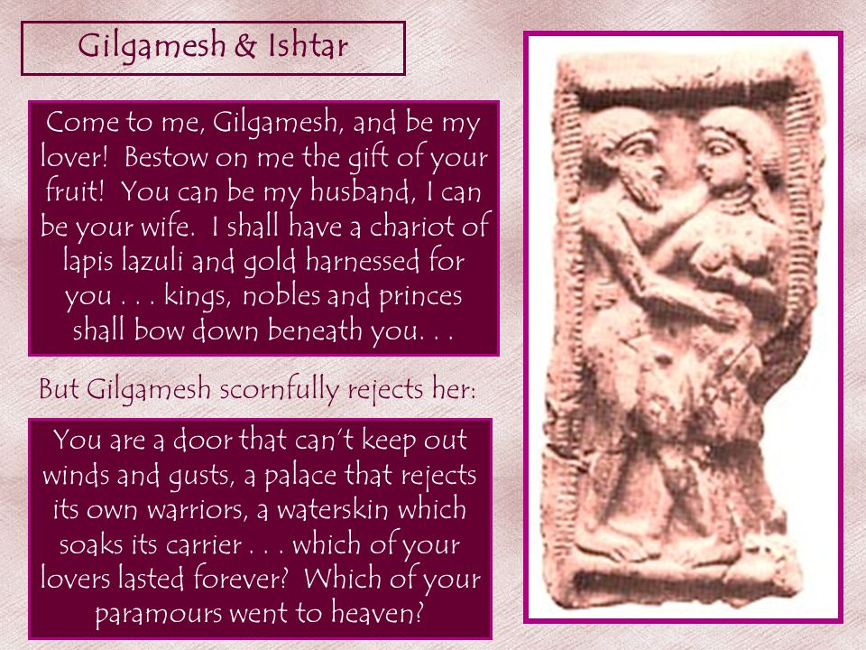 Gilgamesh & Ishtar Come to me, Gilgamesh, and be my lover.