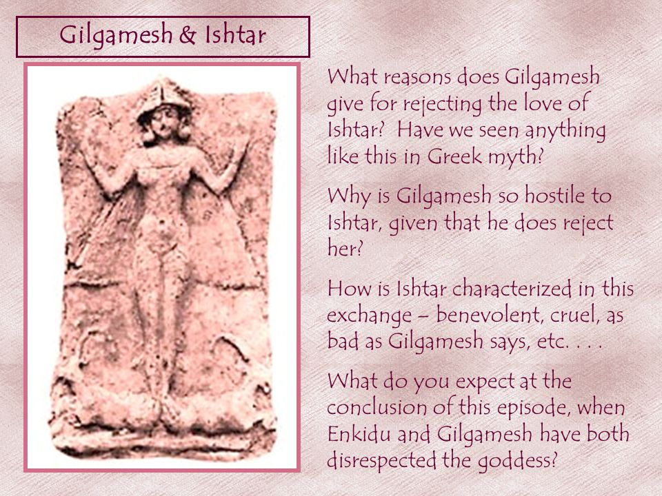 Gilgamesh & Ishtar What reasons does Gilgamesh give for rejecting the love of Ishtar.