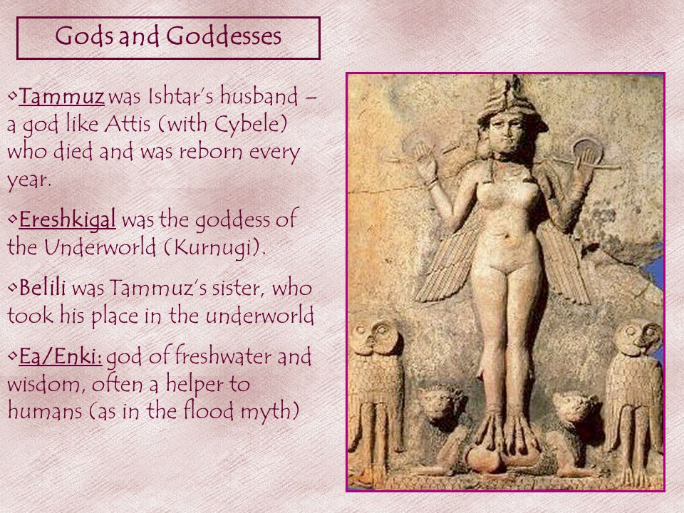 Gods and Goddesses Tammuz was Ishtar's husband – a god like Attis (with Cybele) who died and was reborn every year.