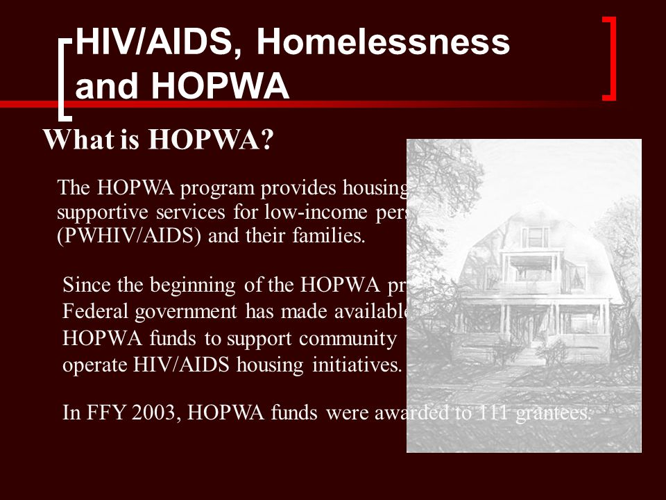 HIV/AIDS, Homelessness and HOPWA What is HOPWA.