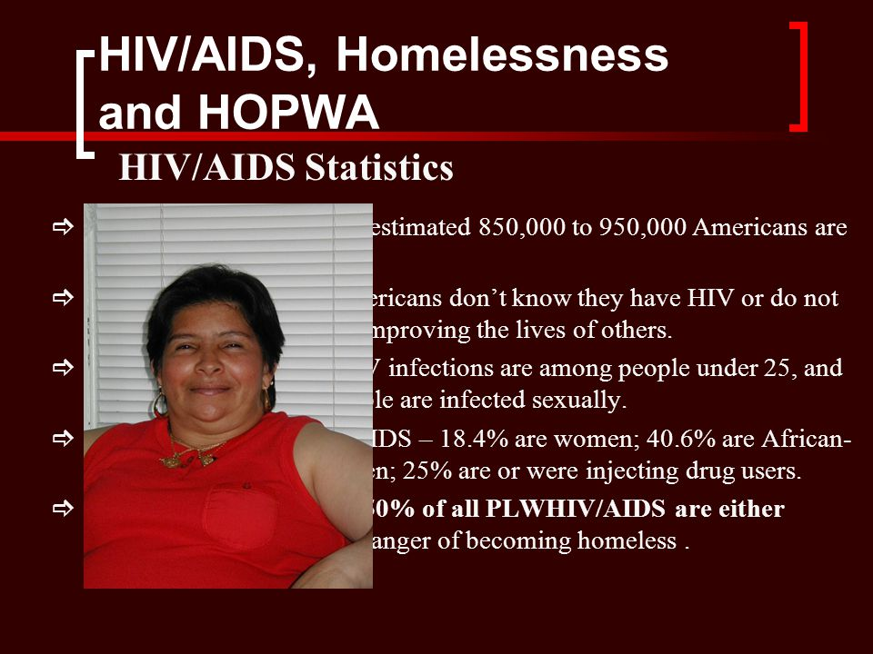 HIV/AIDS, Homelessness and HOPWA  According to the CDC, an estimated 850,000 to 950,000 Americans are living with HIV.