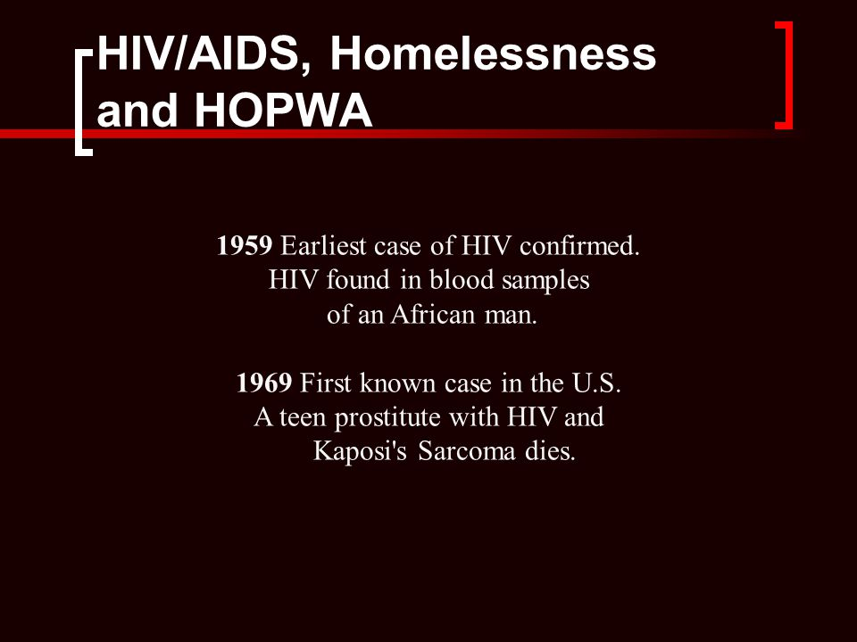 HIV/AIDS, Homelessness and HOPWA 1959 Earliest case of HIV confirmed.