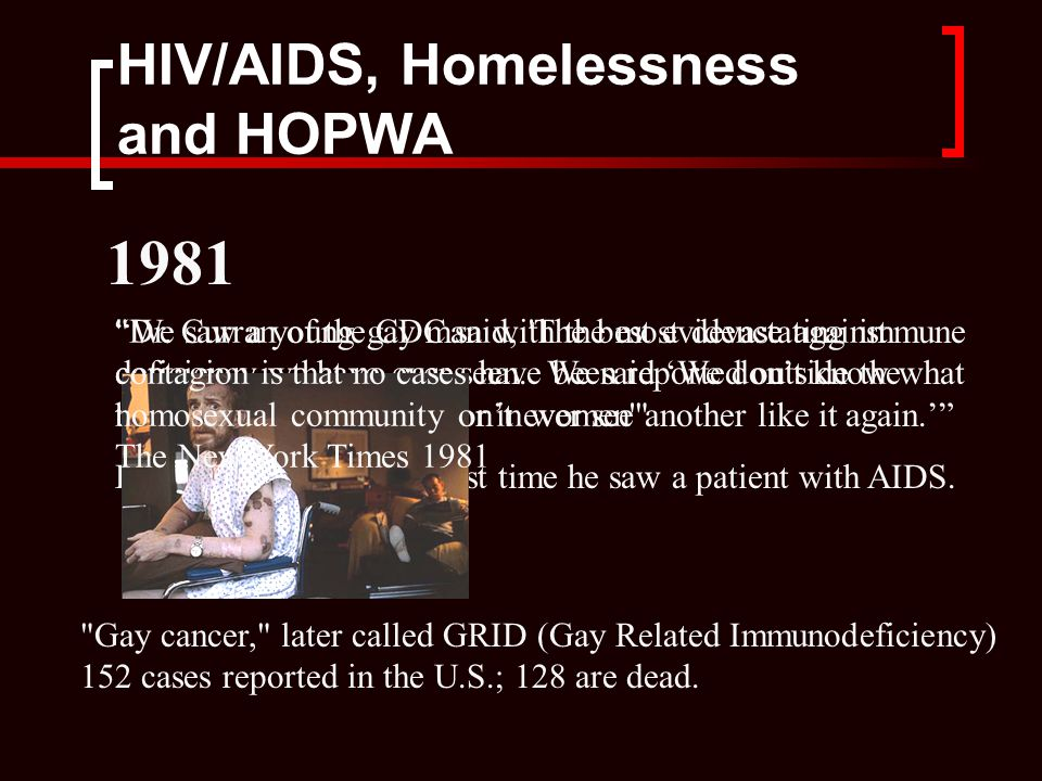 HIV/AIDS, Homelessness and HOPWA We saw a young gay man with the most devastating immune deficiency we have ever seen.