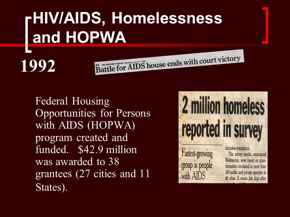 HIV/AIDS, Homelessness and HOPWA States and cities leverage approximately two dollars for every one dollar provided by the HOPWA program.