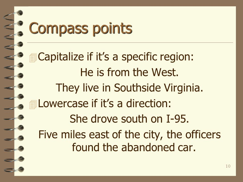 10 Compass points 4 Capitalize if it's a specific region: He is from the West.