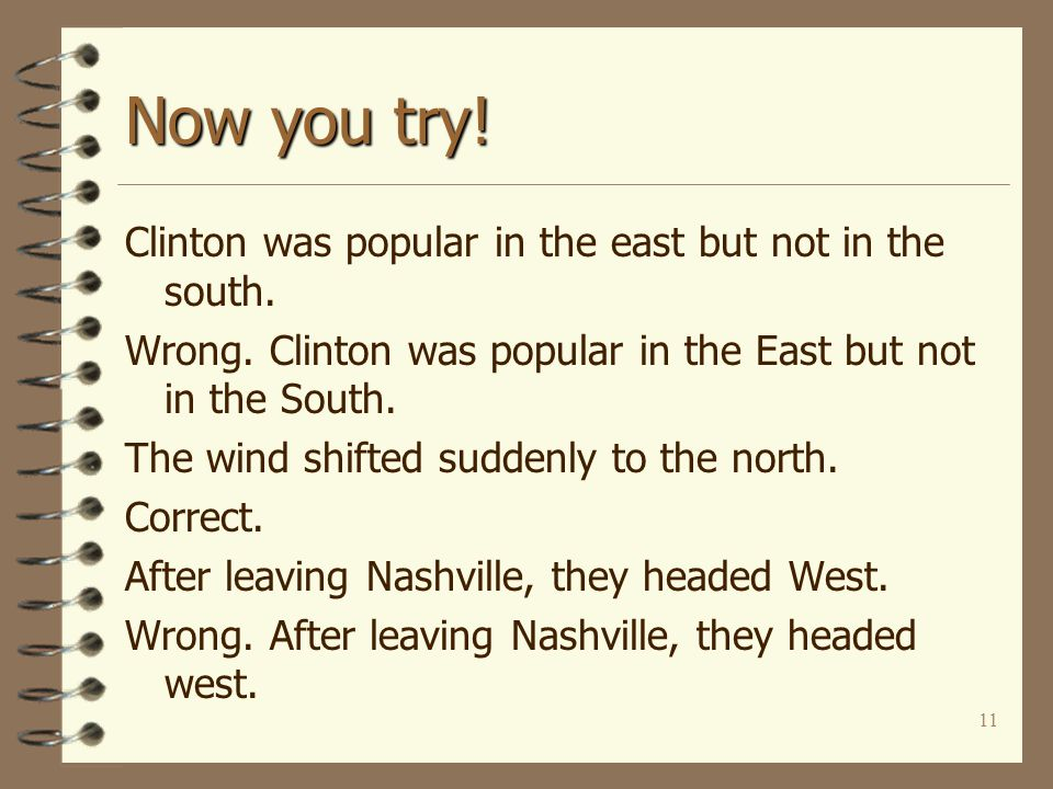 11 Now you try! Clinton was popular in the east but not in the south. Wrong. Clinton was popular in the East but not in the South. The wind shifted su