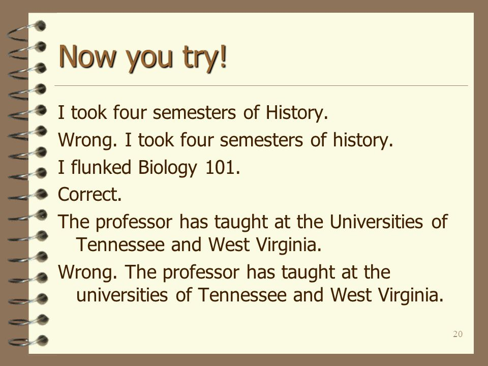 20 Now you try. I took four semesters of History.