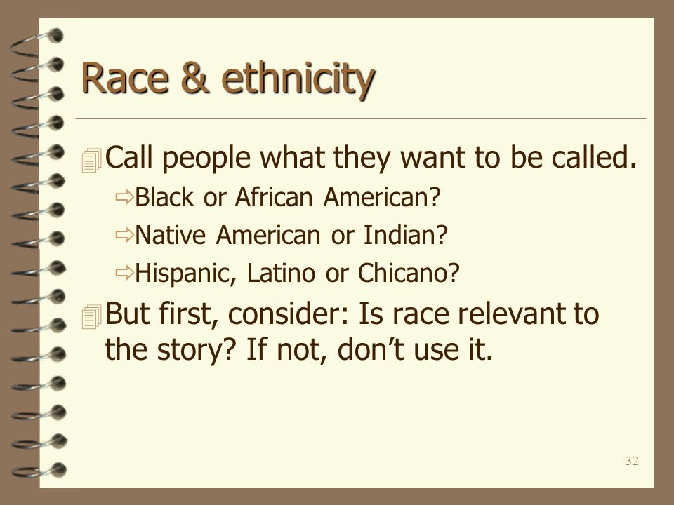 32 Race & ethnicity 4 Call people what they want to be called.