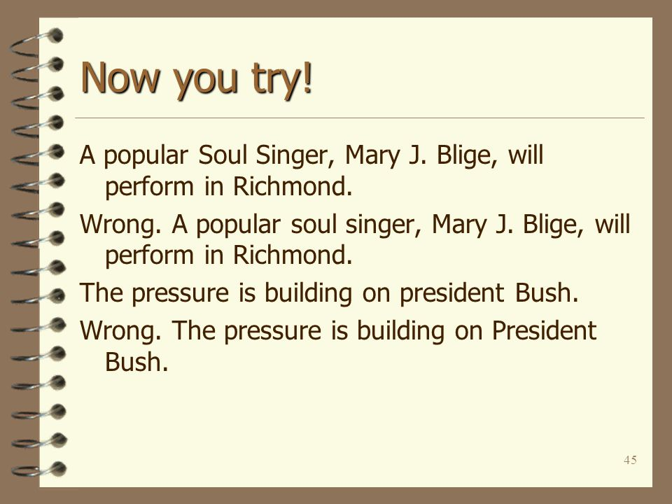 45 Now you try. A popular Soul Singer, Mary J. Blige, will perform in Richmond.