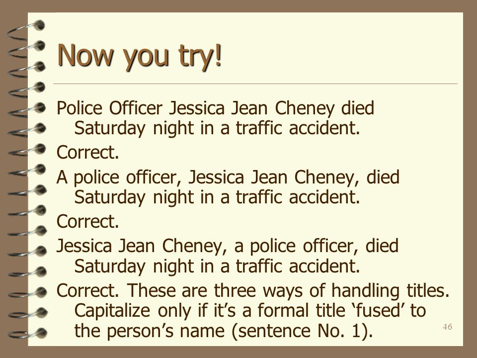 46 Now you try. Police Officer Jessica Jean Cheney died Saturday night in a traffic accident.