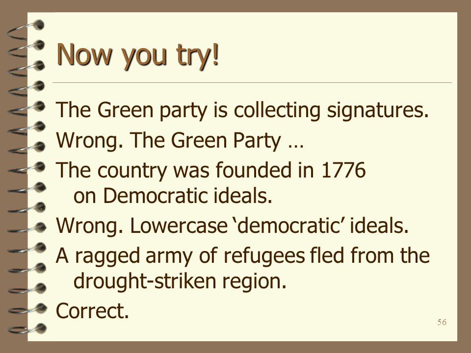 56 Now you try! The Green party is collecting signatures. Wrong. The Green Party … The country was founded in 1776 on Democratic ideals. Wrong. Lowerc