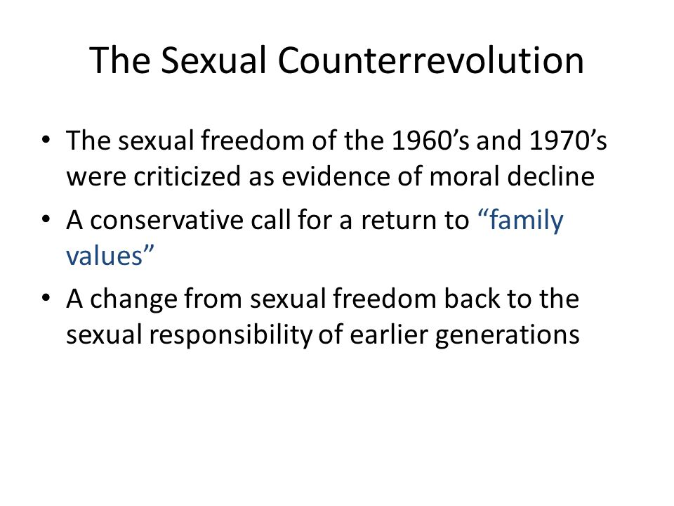The Sexual Counterrevolution The sexual freedom of the 1960's and 1970's were criticized as evidence of moral decline A conservative call for a return