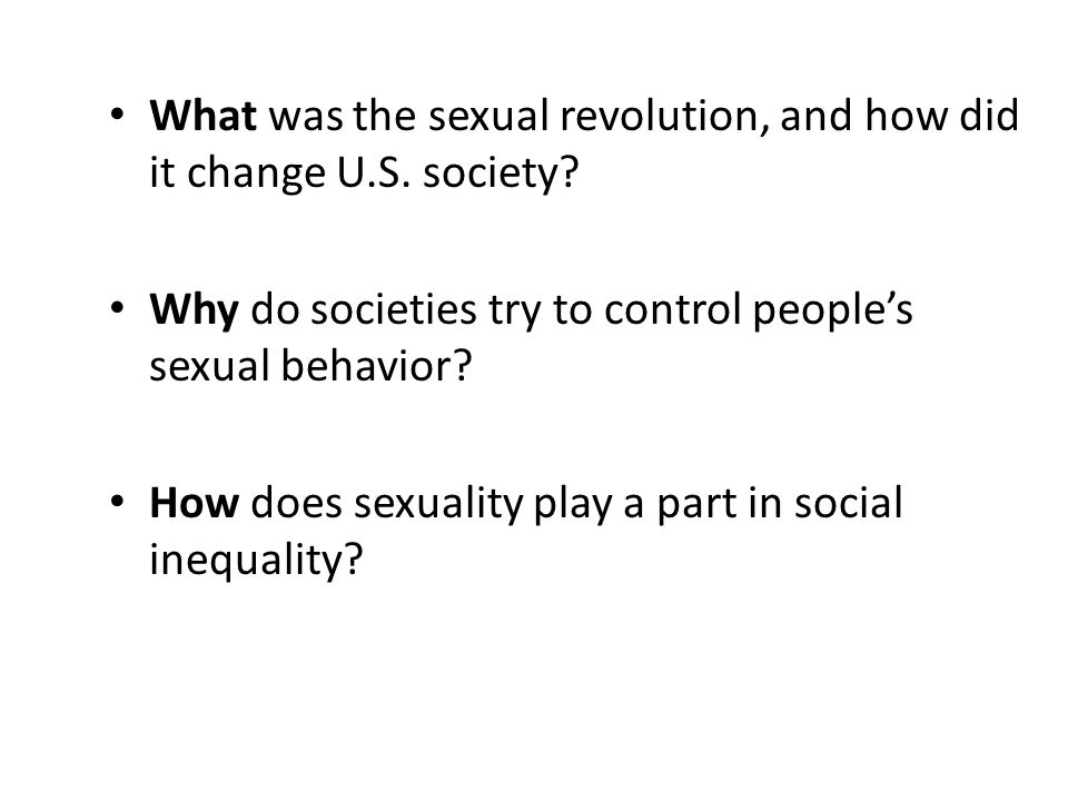 What was the sexual revolution, and how did it change U.S. society? Why do societies try to control people's sexual behavior? How does sexuality play