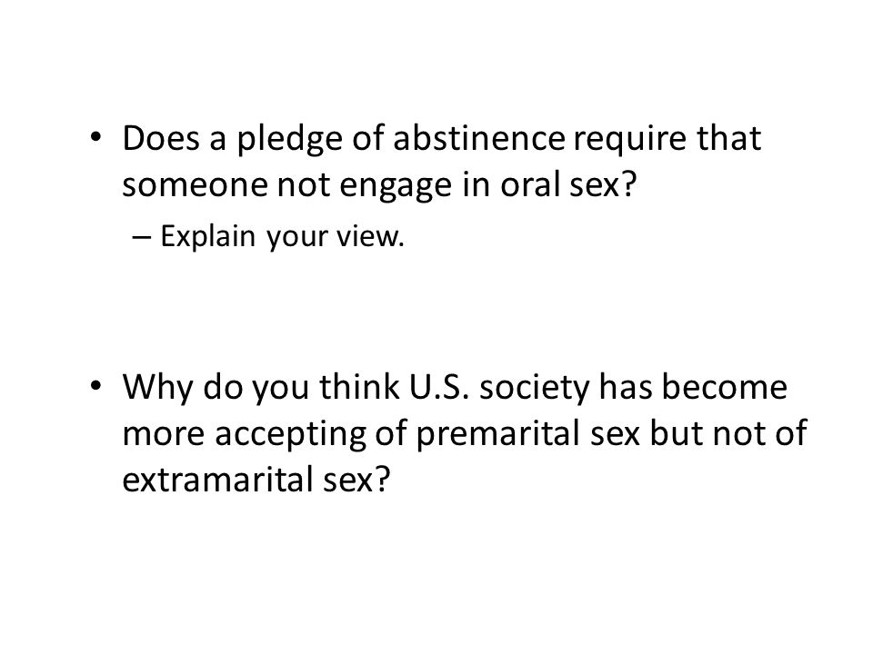 Does a pledge of abstinence require that someone not engage in oral sex? – Explain your view. Why do you think U.S. society has become more accepting