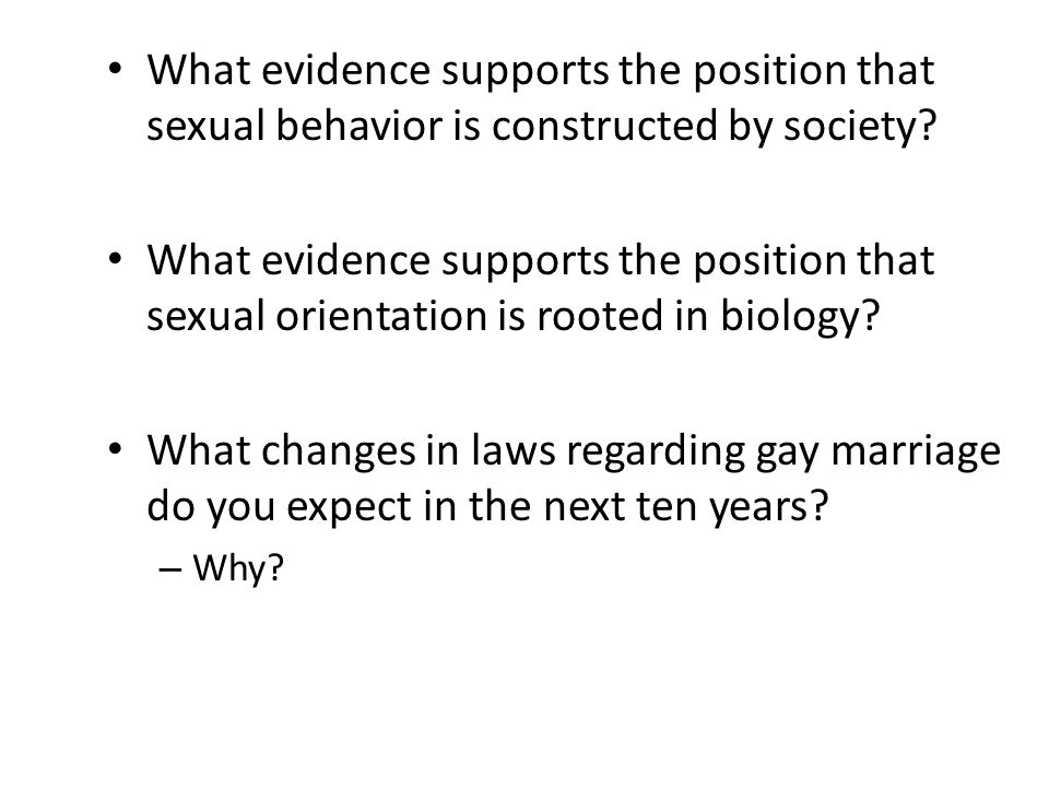 What evidence supports the position that sexual behavior is constructed by society? What evidence supports the position that sexual orientation is roo