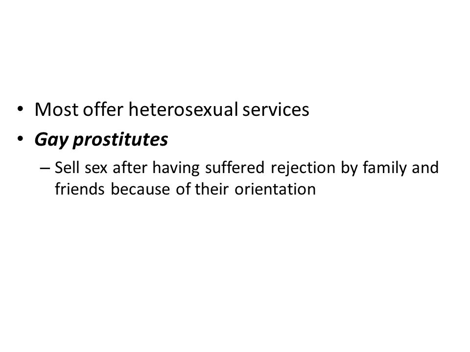 Most offer heterosexual services Gay prostitutes – Sell sex after having suffered rejection by family and friends because of their orientation