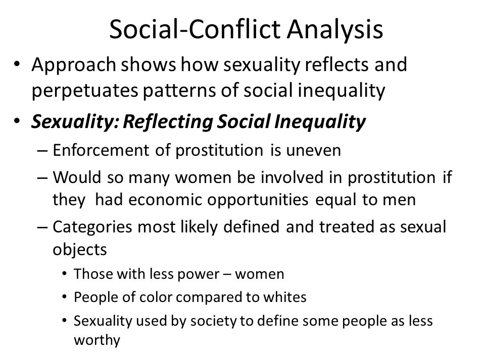 Social-Conflict Analysis Approach shows how sexuality reflects and perpetuates patterns of social inequality Sexuality: Reflecting Social Inequality –