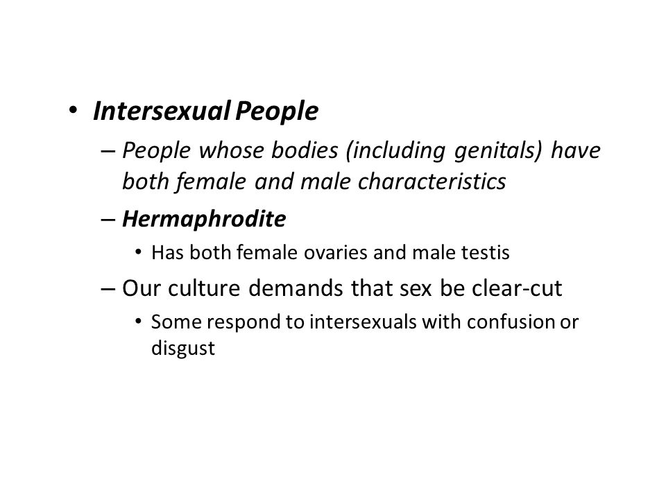ASEXUALITY – No sexual attraction to people of either sex Sexual attraction is not the same as sexual behavior Worldwide, heterosexuality is the norm – Permits human reproduction – Most societies tolerate homosexuality
