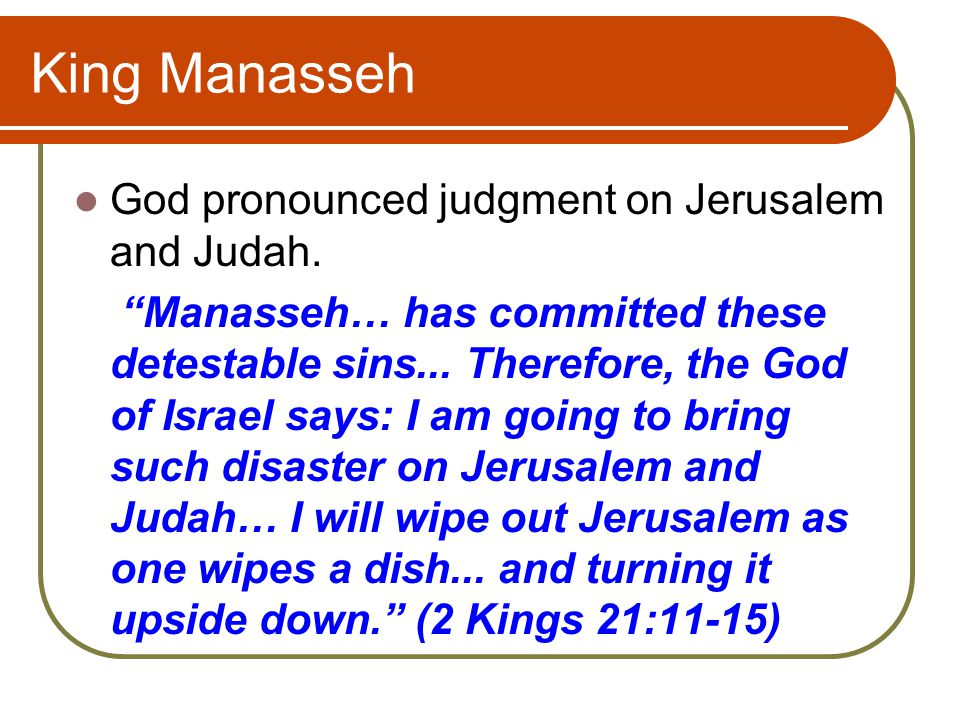 King Manasseh 2 Kings 21:3-7 Rebuilt the high places his father Hezekiah had demolished.