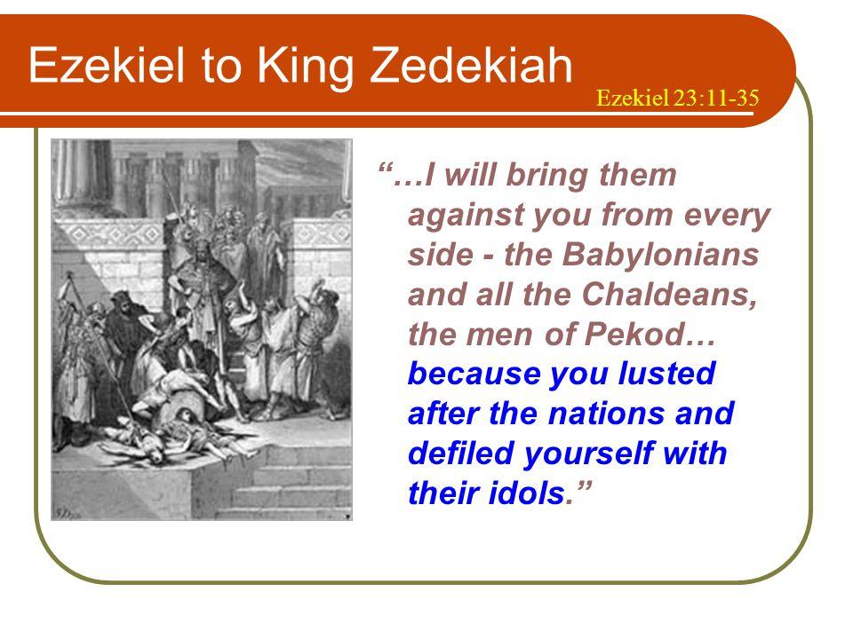 Jeremiah to King Zedekiah I gave the same message to Zedekiah king of Judah.