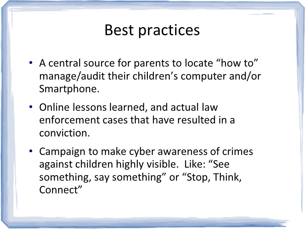 Best practices A central source for parents to locate how to manage/audit their children's computer and/or Smartphone.