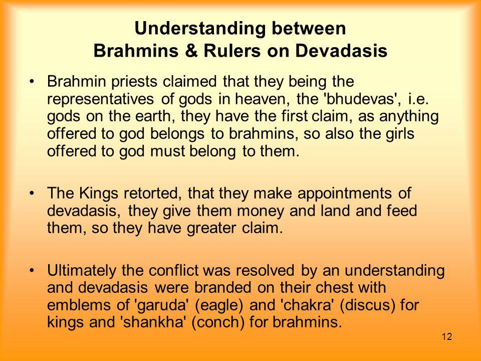 12 Understanding between Brahmins & Rulers on Devadasis Brahmin priests claimed that they being the representatives of gods in heaven, the 'bhudevas',
