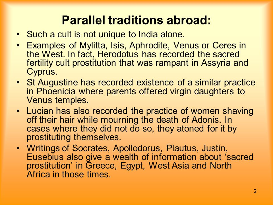 2 Parallel traditions abroad: Such a cult is not unique to India alone. Examples of Mylitta, Isis, Aphrodite, Venus or Ceres in the West. In fact, Her