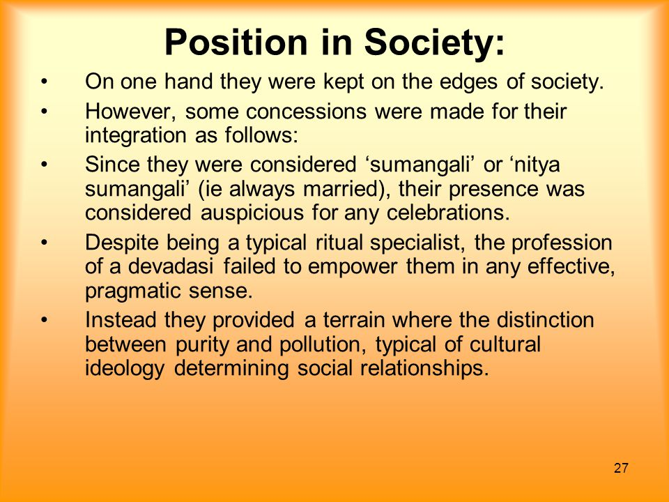 27 Position in Society: On one hand they were kept on the edges of society. However, some concessions were made for their integration as follows: Sinc