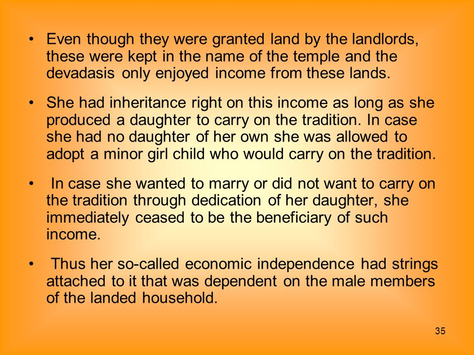 35 Even though they were granted land by the landlords, these were kept in the name of the temple and the devadasis only enjoyed income from these lan