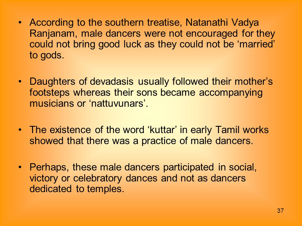 37 According to the southern treatise, Natanathi Vadya Ranjanam, male dancers were not encouraged for they could not bring good luck as they could not