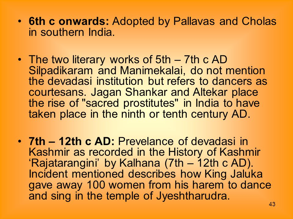 43 6th c onwards: Adopted by Pallavas and Cholas in southern India. The two literary works of 5th – 7th c AD Silpadikaram and Manimekalai, do not ment