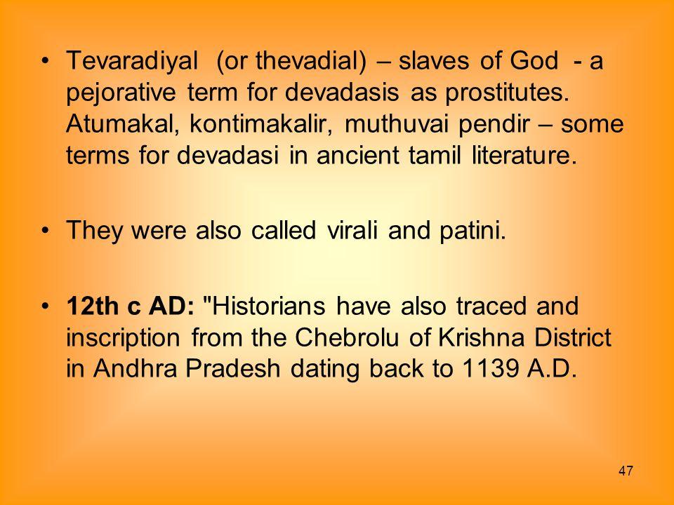 47 Tevaradiyal (or thevadial) – slaves of God - a pejorative term for devadasis as prostitutes. Atumakal, kontimakalir, muthuvai pendir – some terms f