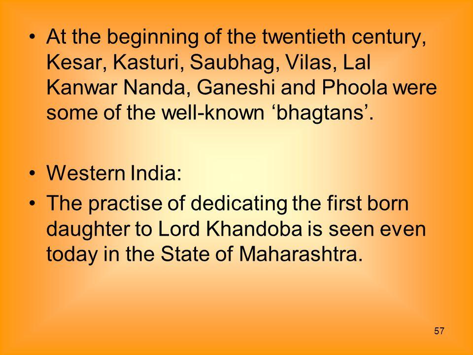 57 At the beginning of the twentieth century, Kesar, Kasturi, Saubhag, Vilas, Lal Kanwar Nanda, Ganeshi and Phoola were some of the well-known 'bhagta