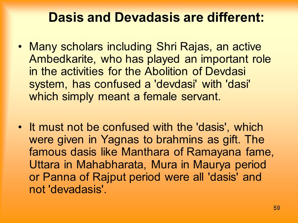 59 Dasis and Devadasis are different: Many scholars including Shri Rajas, an active Ambedkarite, who has played an important role in the activities fo