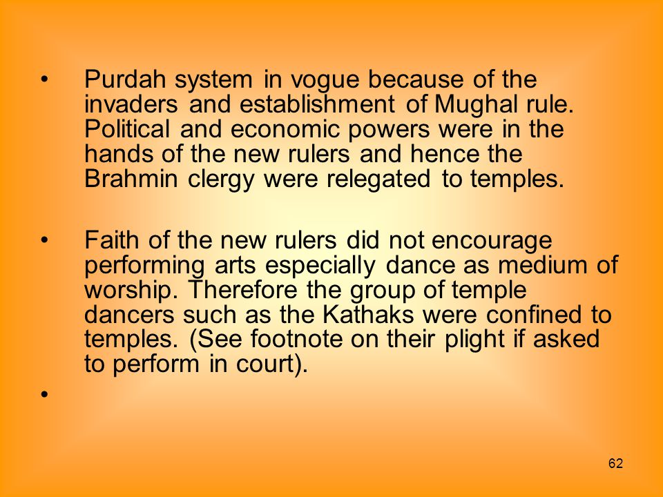 62 Purdah system in vogue because of the invaders and establishment of Mughal rule. Political and economic powers were in the hands of the new rulers